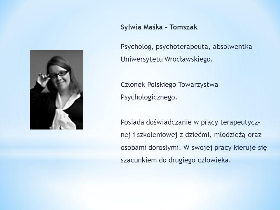 Sylwia Maśka – Tomszak Psycholog, psychoterapeuta, absolwentka Uniwersytetu Wrocławskiego. Członek Polskiego Towarzystwa Psychologicznego.