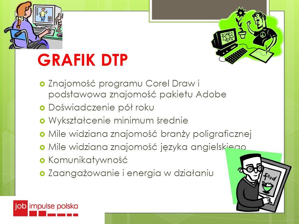 GRAFIK DTP Znajomość programu Corel Draw i podstawowa znajomość pakietu Adobe. Doświadczenie pół roku.