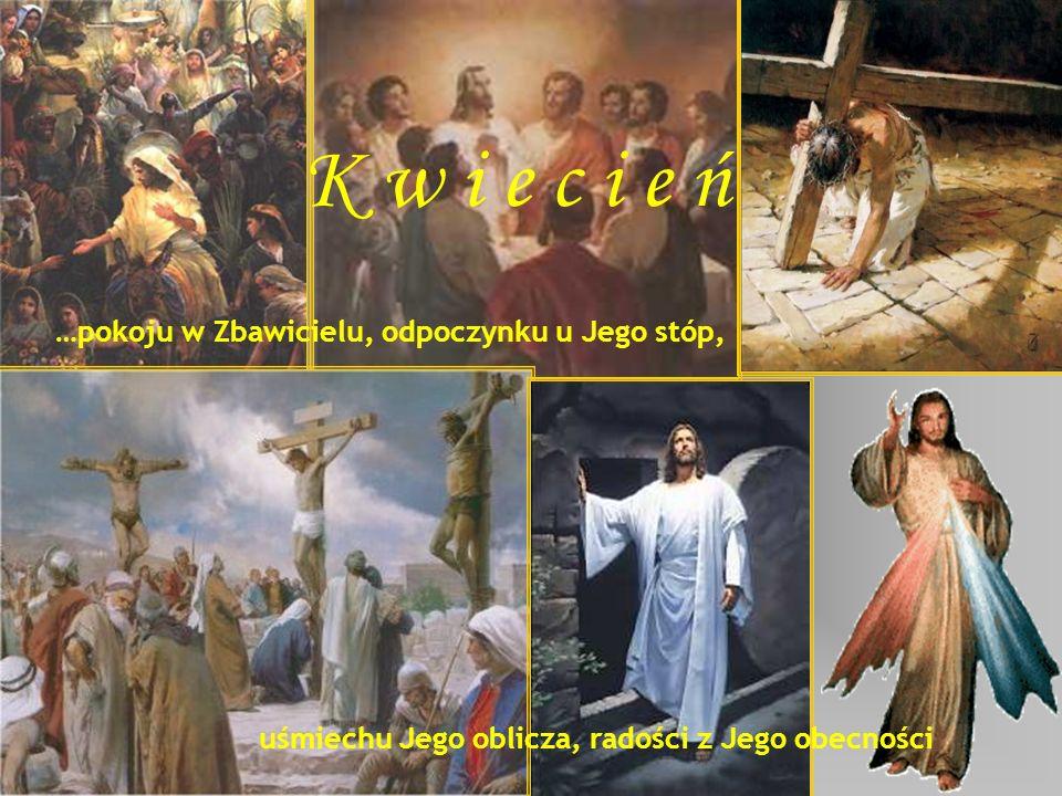 K w i e c i e ń …pokoju w Zbawicielu, odpoczynku u Jego stóp,