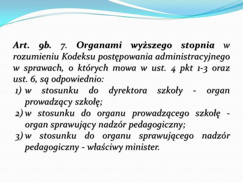 Art. 9b. 7. Organami wyższego stopnia w rozumieniu Kodeksu postępowania administracyjnego w sprawach, o których mowa w ust. 4 pkt 1-3 oraz ust. 6, są odpowiednio:
