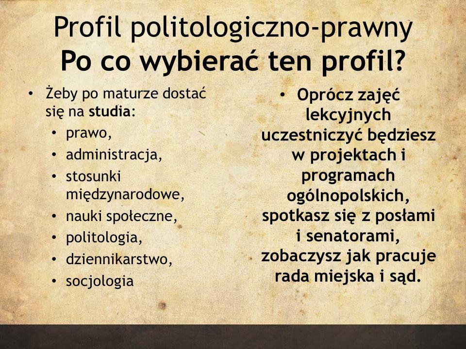 Profil politologiczno-prawny Po co wybierać ten profil