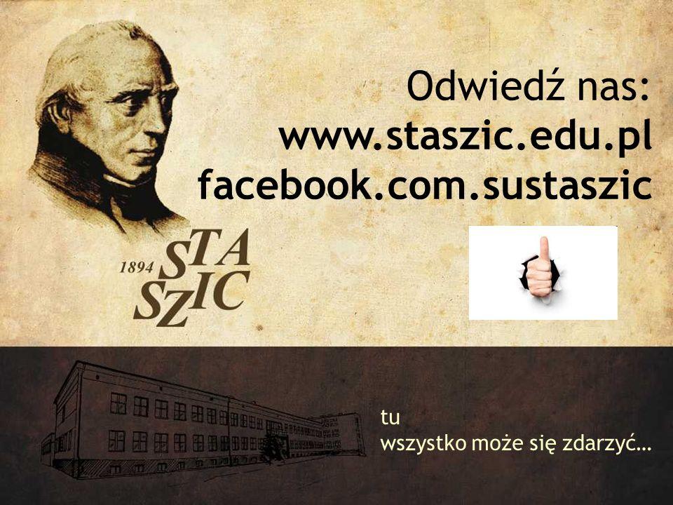 Odwiedź nas: www.staszic.edu.pl facebook.com.sustaszic