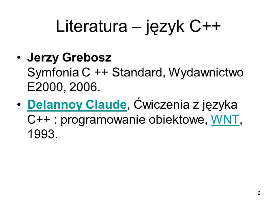 Literatura – język C++ Jerzy Grebosz Symfonia C ++ Standard, Wydawnictwo E2000, 2006.