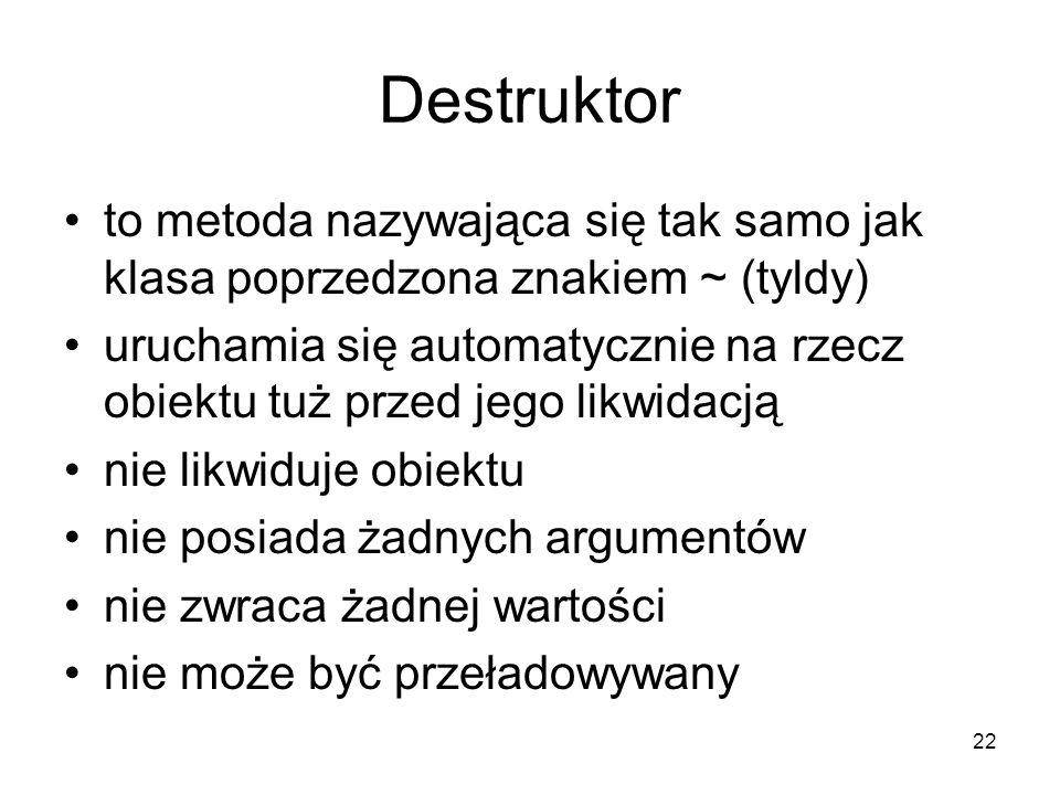 Destruktor to metoda nazywająca się tak samo jak klasa poprzedzona znakiem ~ (tyldy)