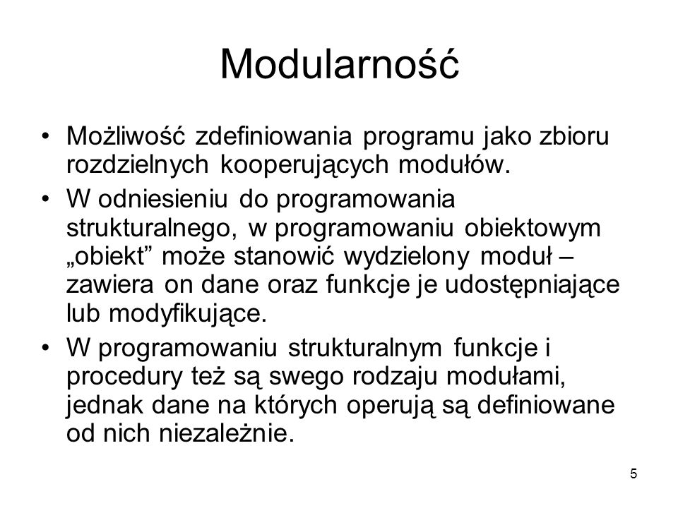 Modularność Możliwość zdefiniowania programu jako zbioru rozdzielnych kooperujących modułów.