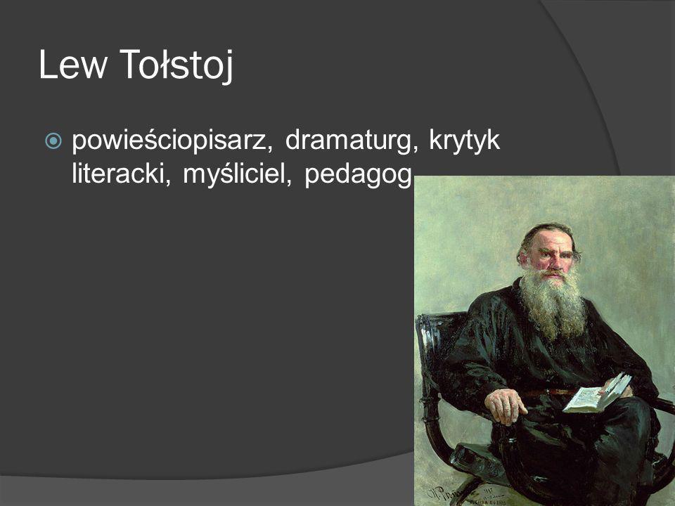 Lew Tołstoj powieściopisarz, dramaturg, krytyk literacki, myśliciel, pedagog.