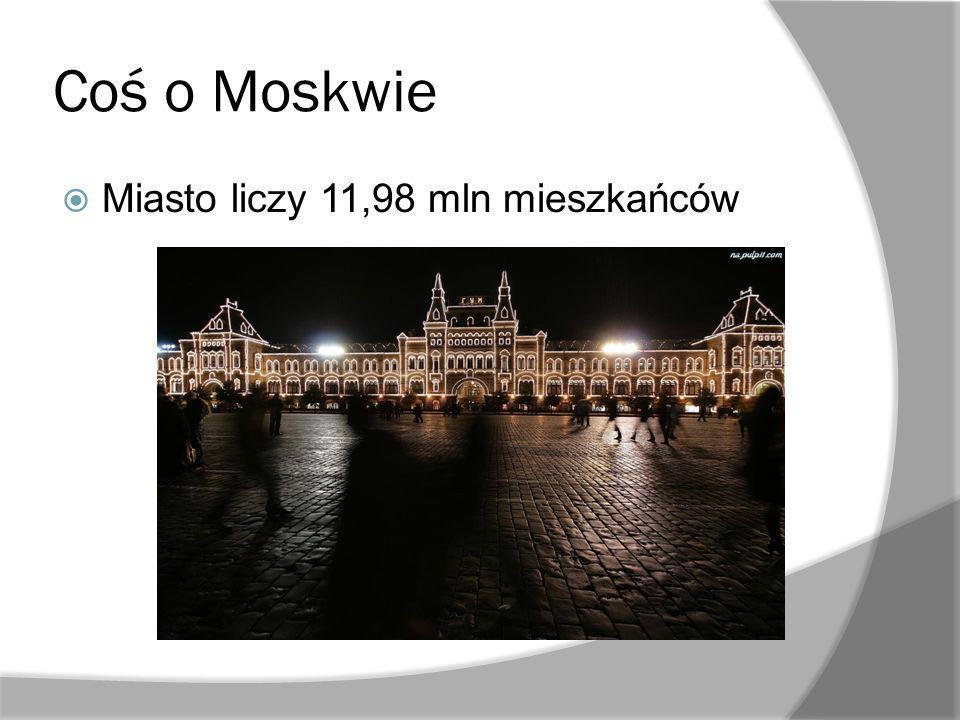 Coś o Moskwie Miasto liczy 11,98 mln mieszkańców