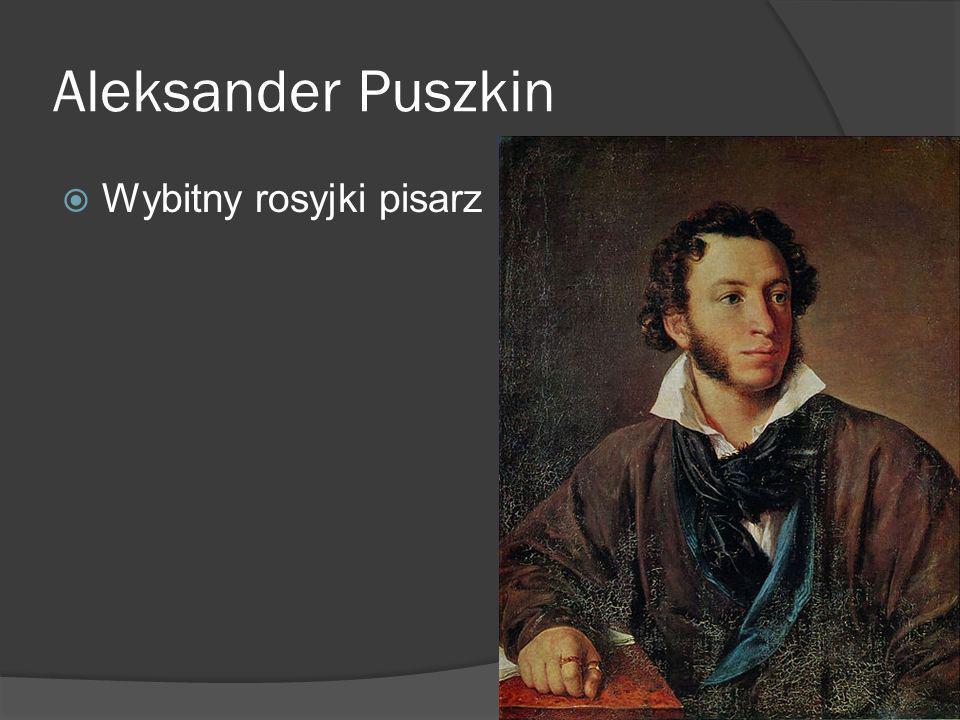 Aleksander Puszkin Wybitny rosyjki pisarz
