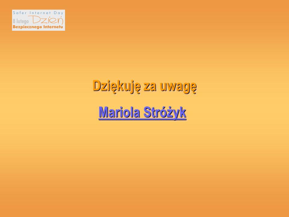 Dziękuję za uwagę Mariola Stróżyk
