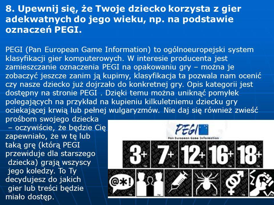 8. Upewnij się, że Twoje dziecko korzysta z gier adekwatnych do jego wieku, np. na podstawie oznaczeń PEGI.