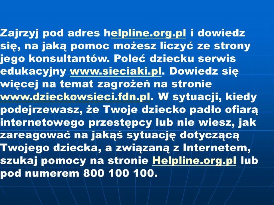 Zajrzyj pod adres helpline. org