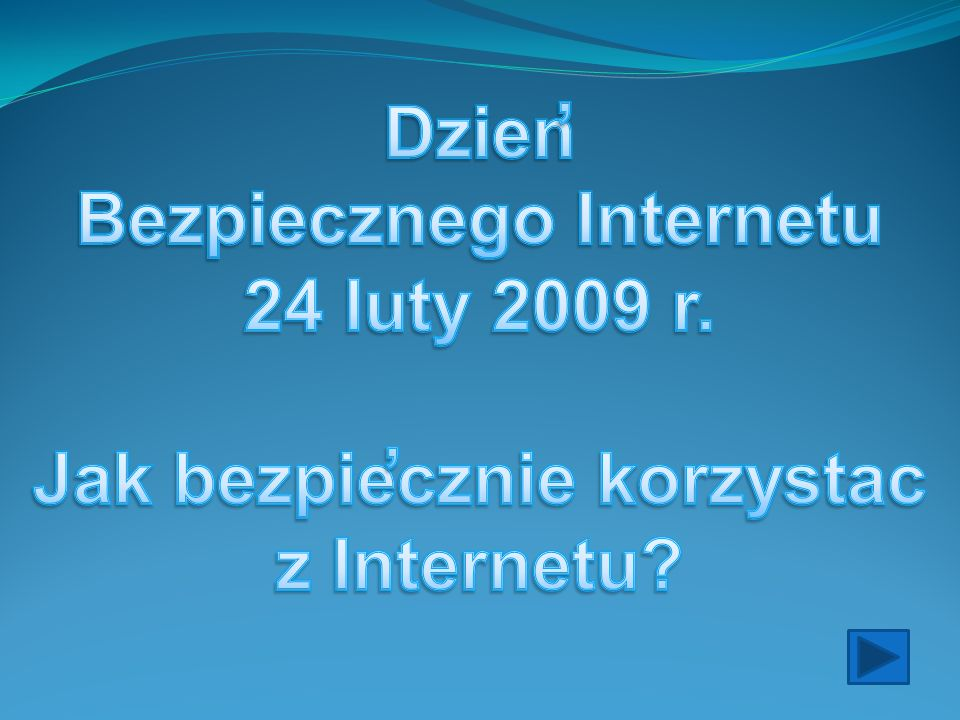 Bezpiecznego Internetu Jak bezpiecznie korzystac z Internetu