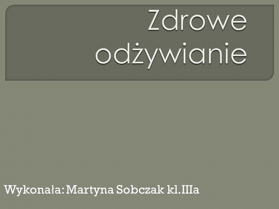 Wykonała: Martyna Sobczak kl.IIIa