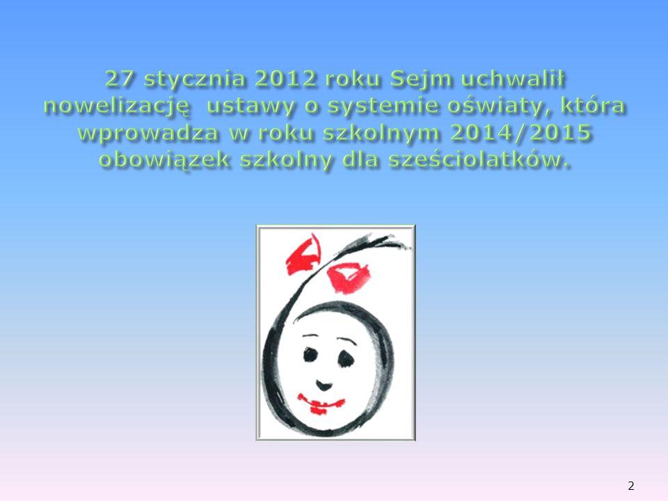 27 stycznia 2012 roku Sejm uchwalił nowelizację ustawy o systemie oświaty, która wprowadza w roku szkolnym 2014/2015 obowiązek szkolny dla sześciolatków.