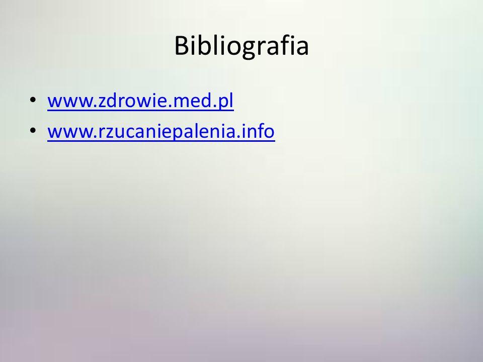 Bibliografia www.zdrowie.med.pl www.rzucaniepalenia.info