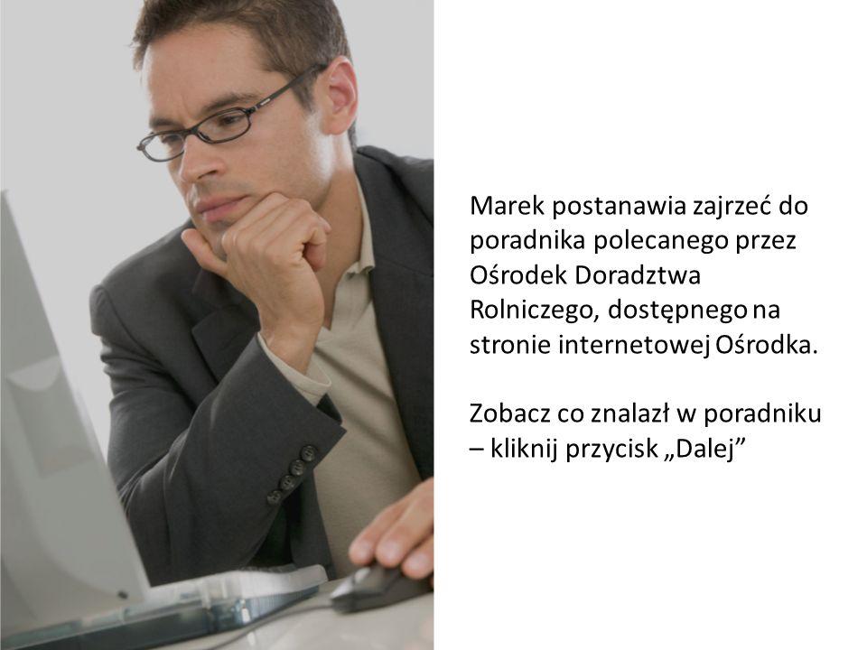 Poznaj Marka Marek postanawia zajrzeć do poradnika polecanego przez Ośrodek Doradztwa Rolniczego, dostępnego na stronie internetowej Ośrodka.
