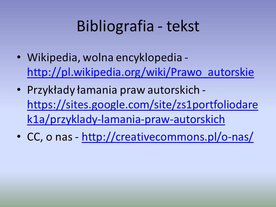 Bibliografia - tekst Wikipedia, wolna encyklopedia - http://pl.wikipedia.org/wiki/Prawo_autorskie.