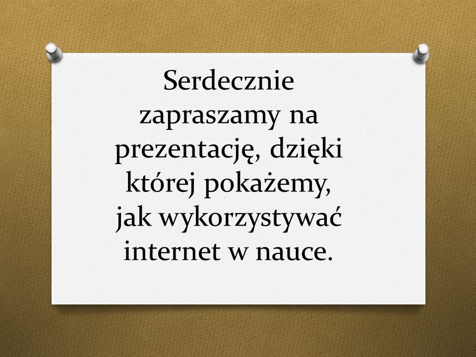 Serdecznie zapraszamy na prezentację, dzięki której pokażemy, jak wykorzystywać internet w nauce.