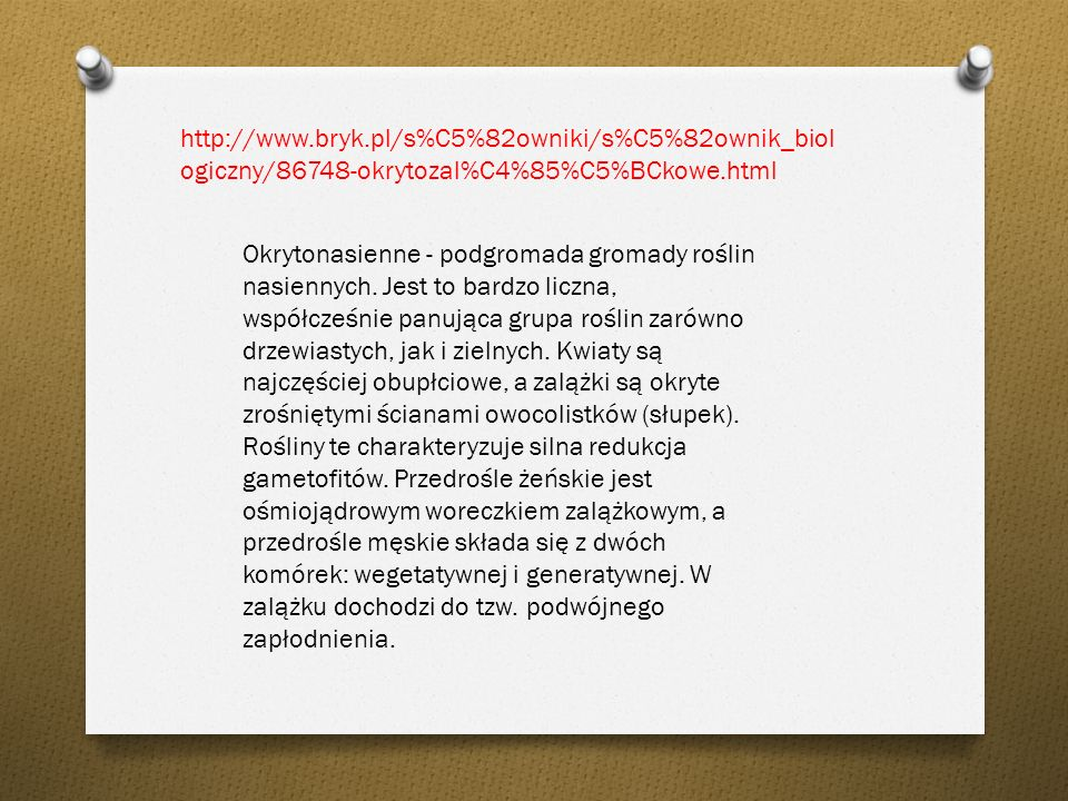 http://www.bryk.pl/s%C5%82owniki/s%C5%82ownik_biologiczny/86748-okrytozal%C4%85%C5%BCkowe.html