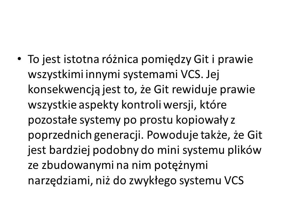 To jest istotna różnica pomiędzy Git i prawie wszystkimi innymi systemami VCS.