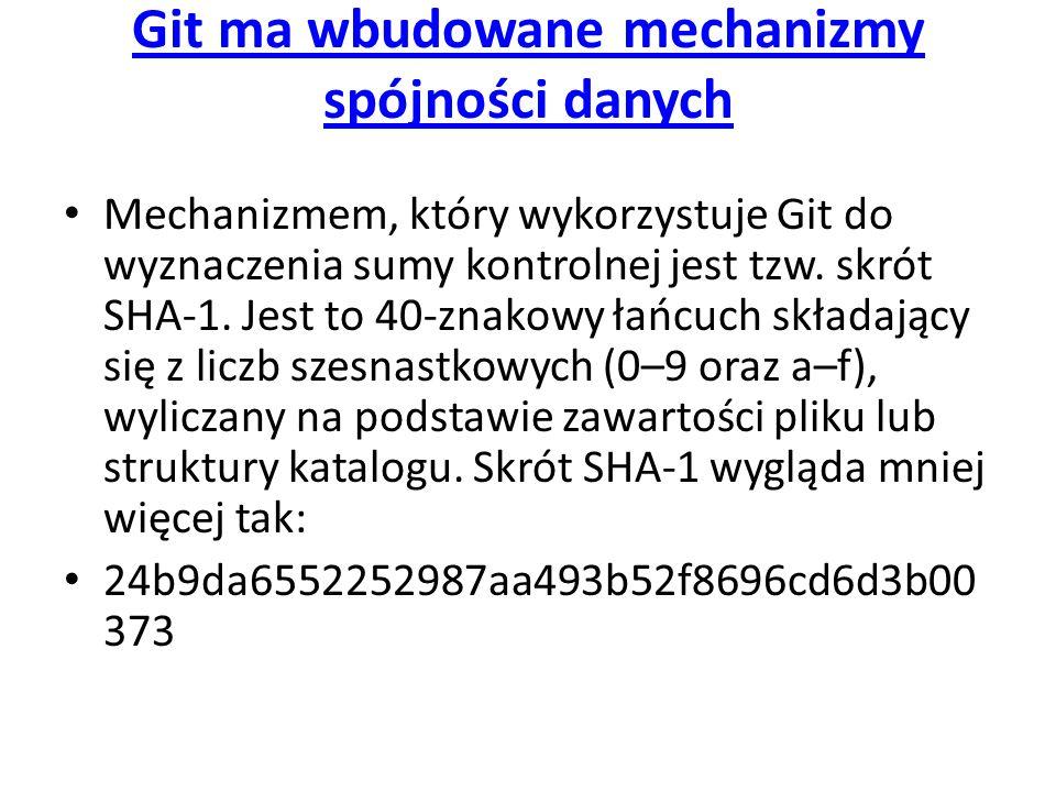 Git ma wbudowane mechanizmy spójności danych