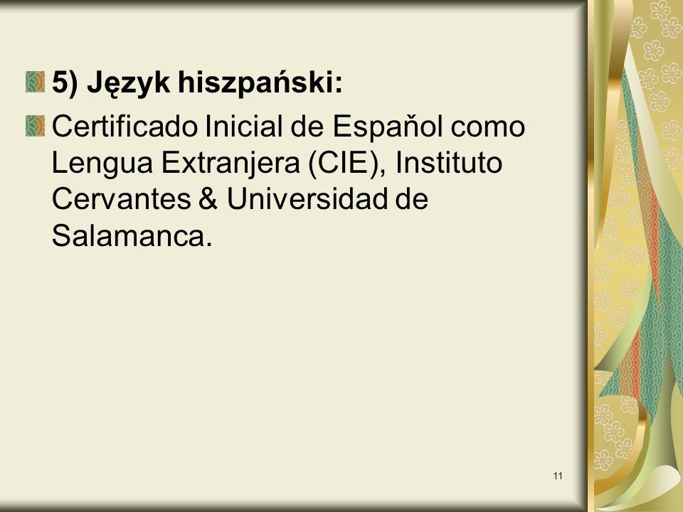 5) Język hiszpański: Certificado Inicial de Espaňol como Lengua Extranjera (CIE), Instituto Cervantes & Universidad de Salamanca.