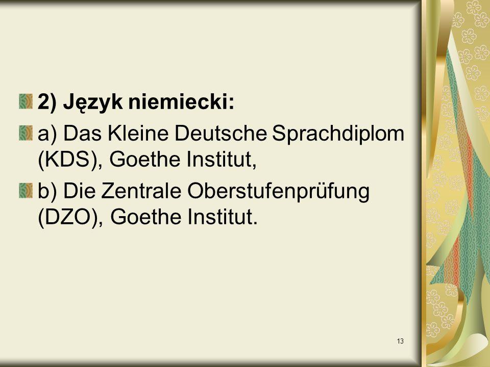 2) Język niemiecki: a) Das Kleine Deutsche Sprachdiplom (KDS), Goethe Institut, b) Die Zentrale Oberstufenprüfung (DZO), Goethe Institut.