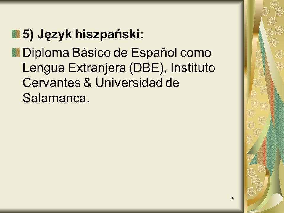 5) Język hiszpański: Diploma Básico de Espaňol como Lengua Extranjera (DBE), Instituto Cervantes & Universidad de Salamanca.