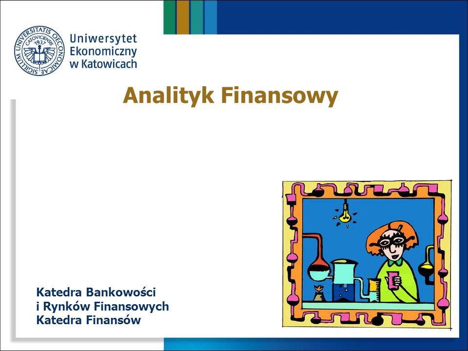 Analityk Finansowy Katedra Bankowości i Rynków Finansowych Katedra Finansów