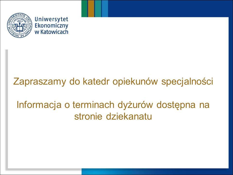 Zapraszamy do katedr opiekunów specjalności Informacja o terminach dyżurów dostępna na stronie dziekanatu