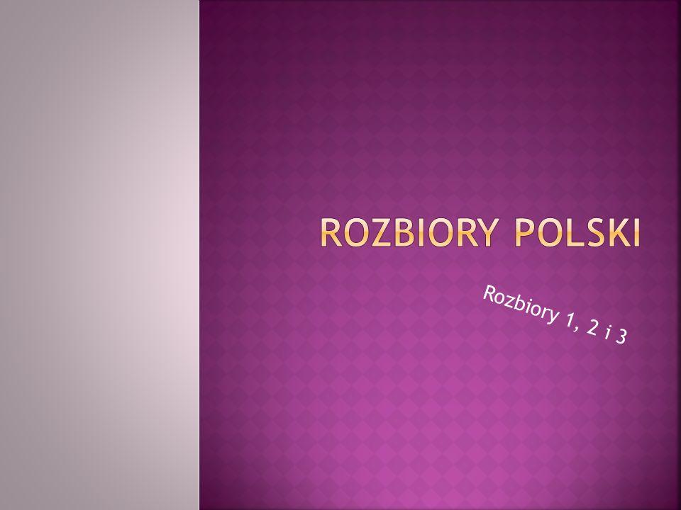 Rozbiory Polski Rozbiory 1, 2 i 3