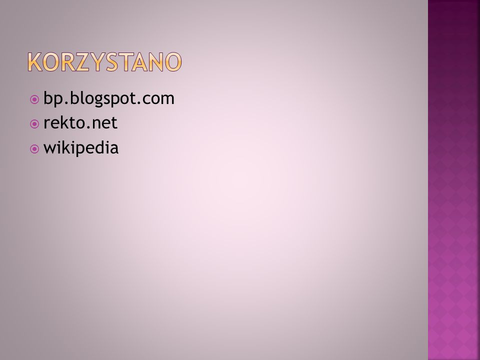 Korzystano bp.blogspot.com rekto.net wikipedia