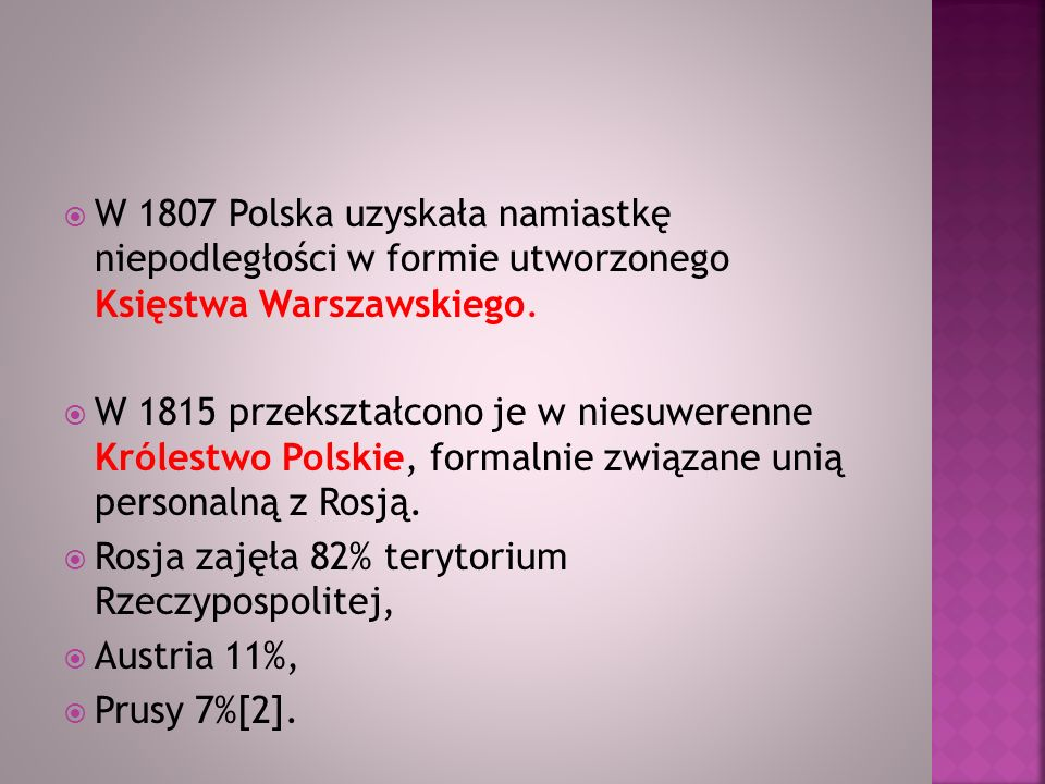 W 1807 Polska uzyskała namiastkę niepodległości w formie utworzonego Księstwa Warszawskiego.