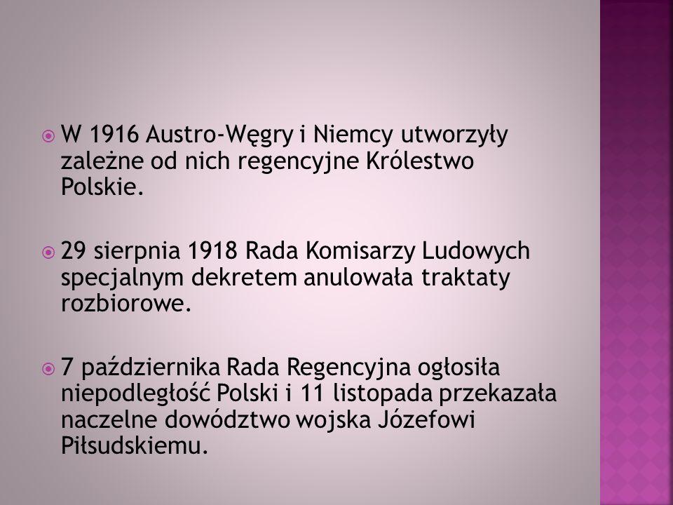 W 1916 Austro-Węgry i Niemcy utworzyły zależne od nich regencyjne Królestwo Polskie.