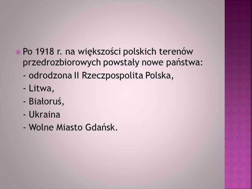 Po 1918 r. na większości polskich terenów przedrozbiorowych powstały nowe państwa: