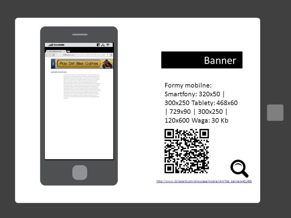 Banner Formy mobilne: Smartfony: 320x50 | 300x250 Tablety: 468x60 | 729x90 | 300x250 | 120x600 Waga: 30 Kb.