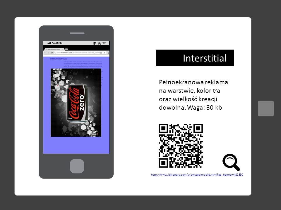 Interstitial Pełnoekranowa reklama na warstwie, kolor tła oraz wielkość kreacji dowolna. Waga: 30 kb.
