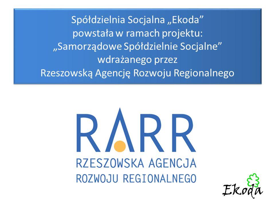 """Spółdzielnia Socjalna """"Ekoda powstała w ramach projektu: """"Samorządowe Spółdzielnie Socjalne wdrażanego przez Rzeszowską Agencję Rozwoju Regionalnego"""