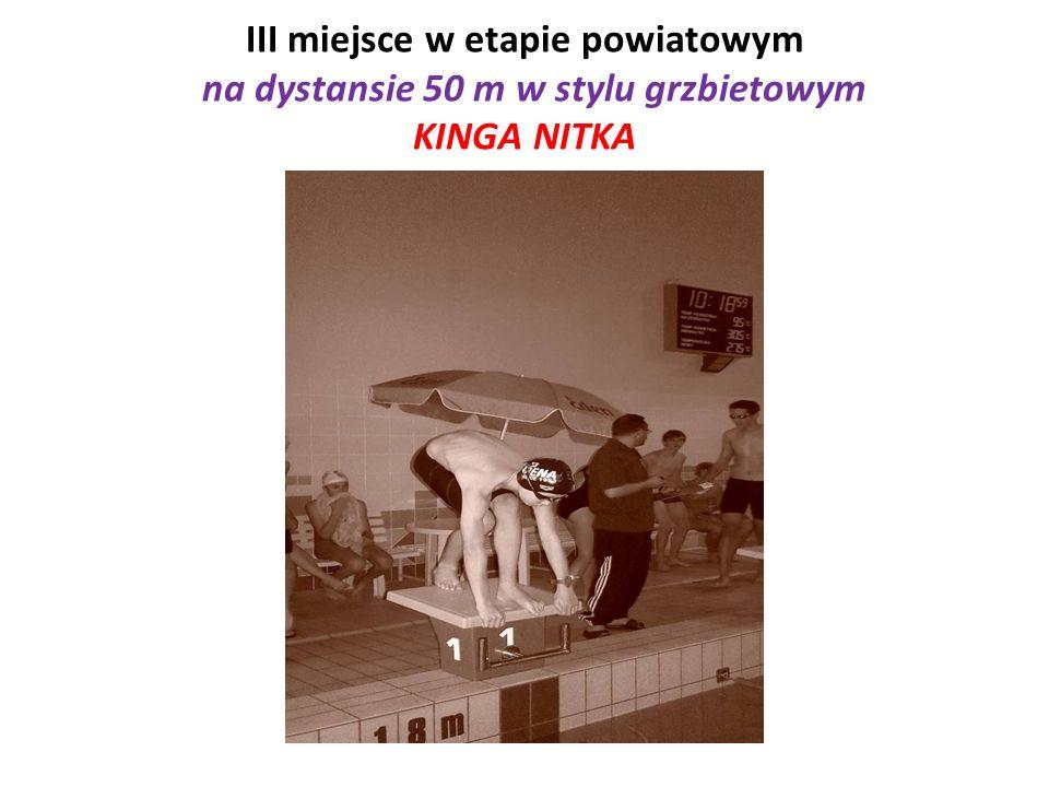 III miejsce w etapie powiatowym na dystansie 50 m w stylu grzbietowym KINGA NITKA