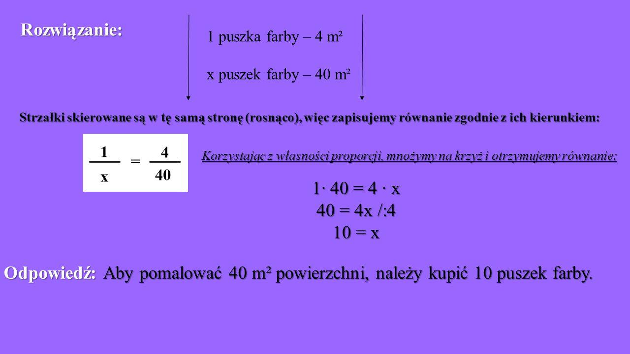 Rozwiązanie: 1· 40 = 4 · x 40 = 4x /:4 10 = x