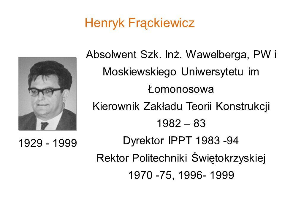 Henryk Frąckiewicz Absolwent Szk. Inż. Wawelberga, PW i Moskiewskiego Uniwersytetu im Łomonosowa. Kierownik Zakładu Teorii Konstrukcji.
