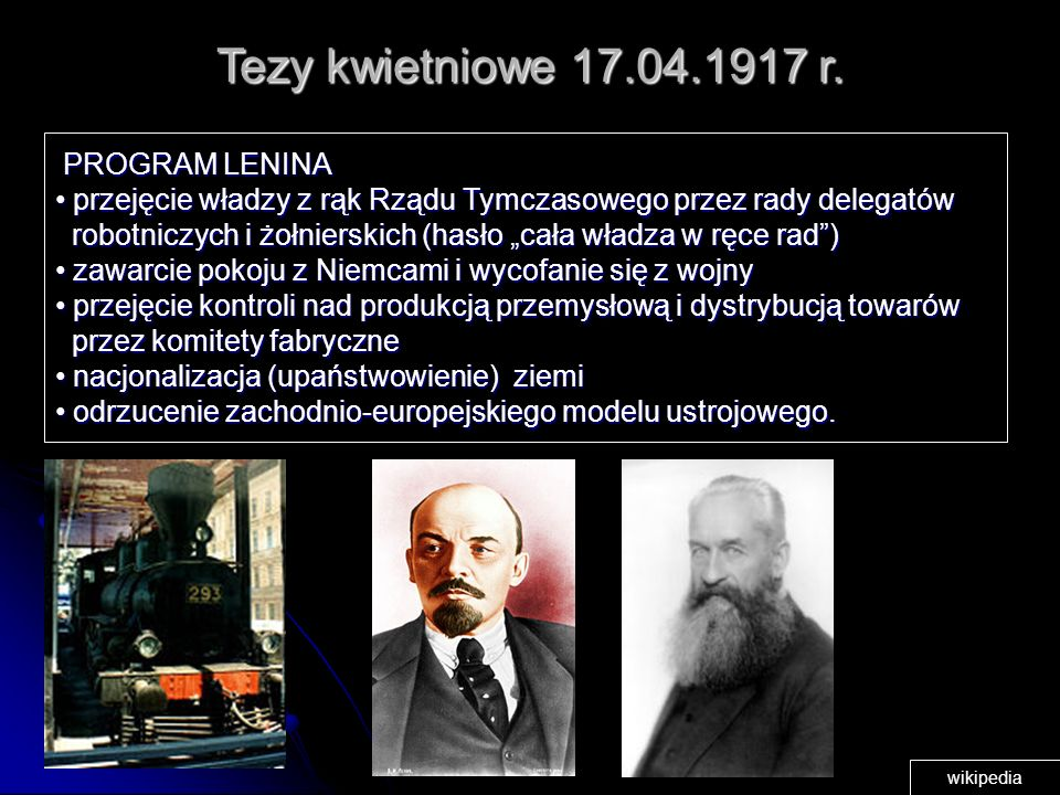 Tezy kwietniowe 17.04.1917 r. PROGRAM LENINA. przejęcie władzy z rąk Rządu Tymczasowego przez rady delegatów.