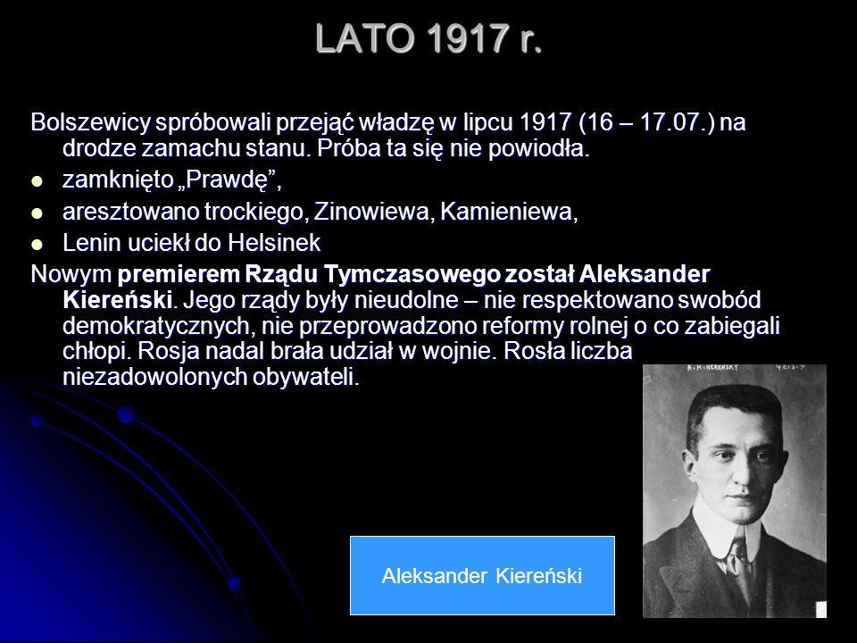 LATO 1917 r. Bolszewicy spróbowali przejąć władzę w lipcu 1917 (16 – 17.07.) na drodze zamachu stanu. Próba ta się nie powiodła.