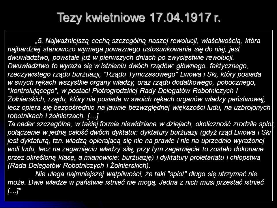 """Tezy kwietniowe 17.04.1917 r. """"5. Najważniejszą cechą szczególną naszej rewolucji, właściwością, która."""