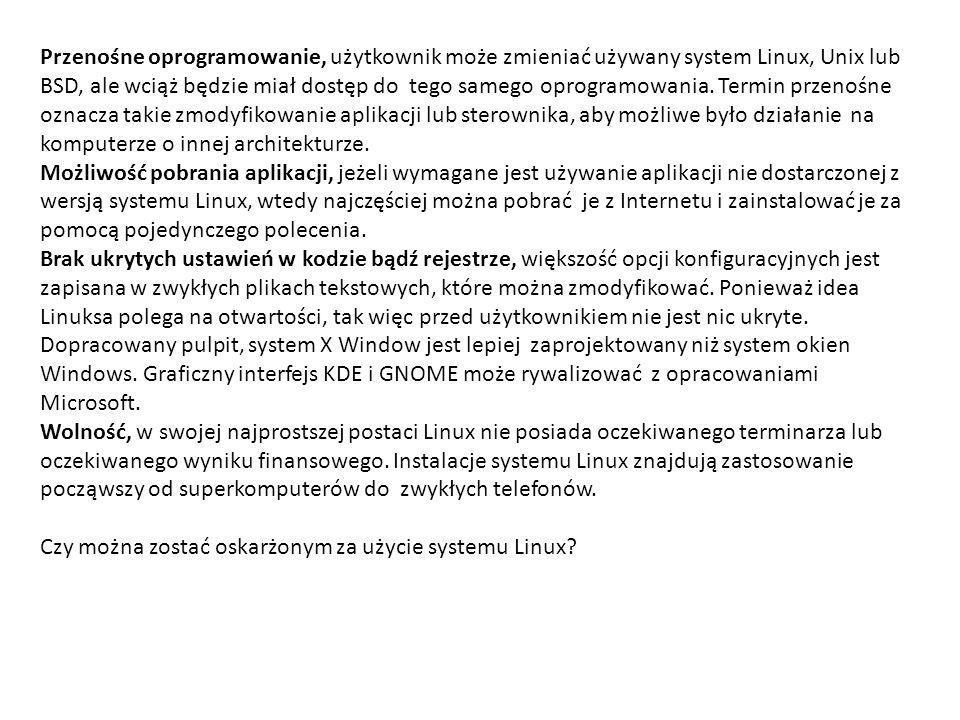 Przenośne oprogramowanie, użytkownik może zmieniać używany system Linux, Unix lub BSD, ale wciąż będzie miał dostęp do tego samego oprogramowania. Termin przenośne oznacza takie zmodyfikowanie aplikacji lub sterownika, aby możliwe było działanie na komputerze o innej architekturze.