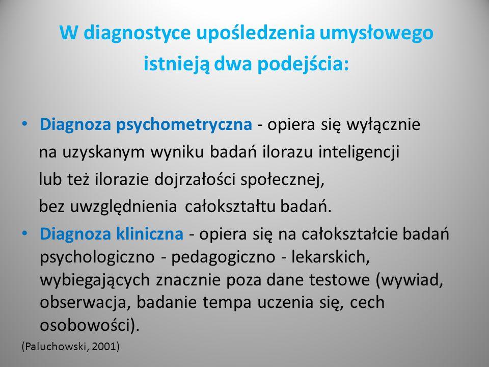 W diagnostyce upośledzenia umysłowego istnieją dwa podejścia: