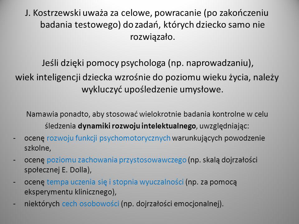 J. Kostrzewski uważa za celowe, powracanie (po zakończeniu badania testowego) do zadań, których dziecko samo nie rozwiązało.