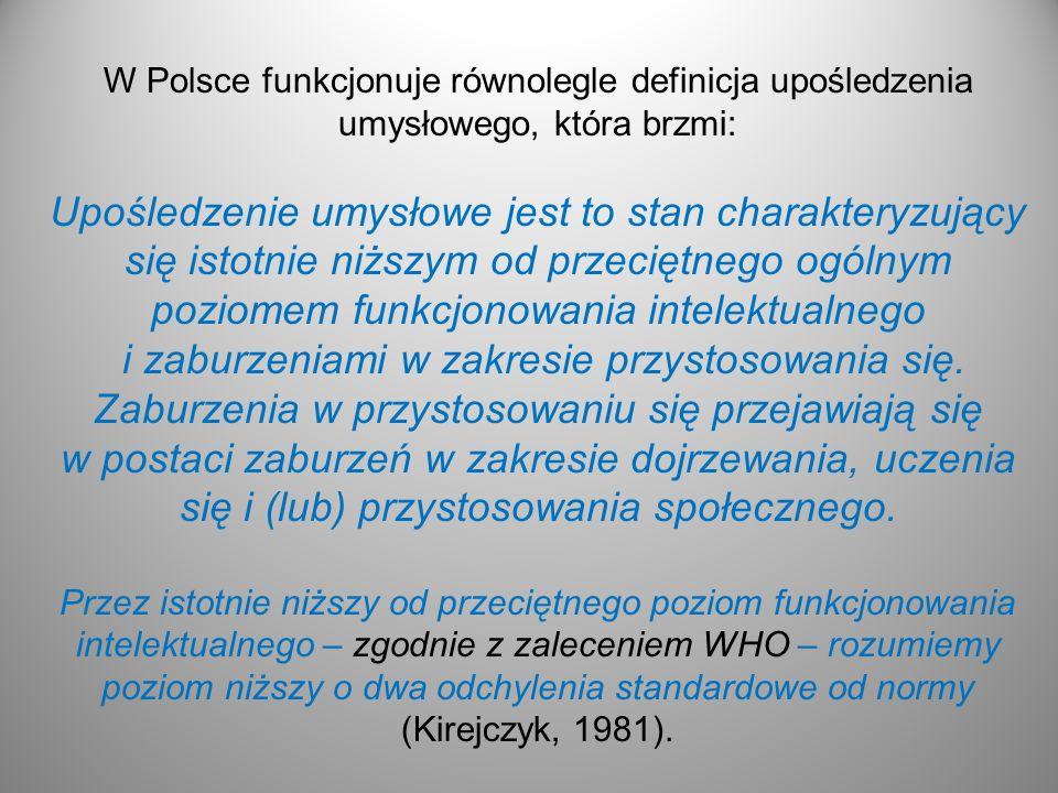 W Polsce funkcjonuje równolegle definicja upośledzenia umysłowego, która brzmi:
