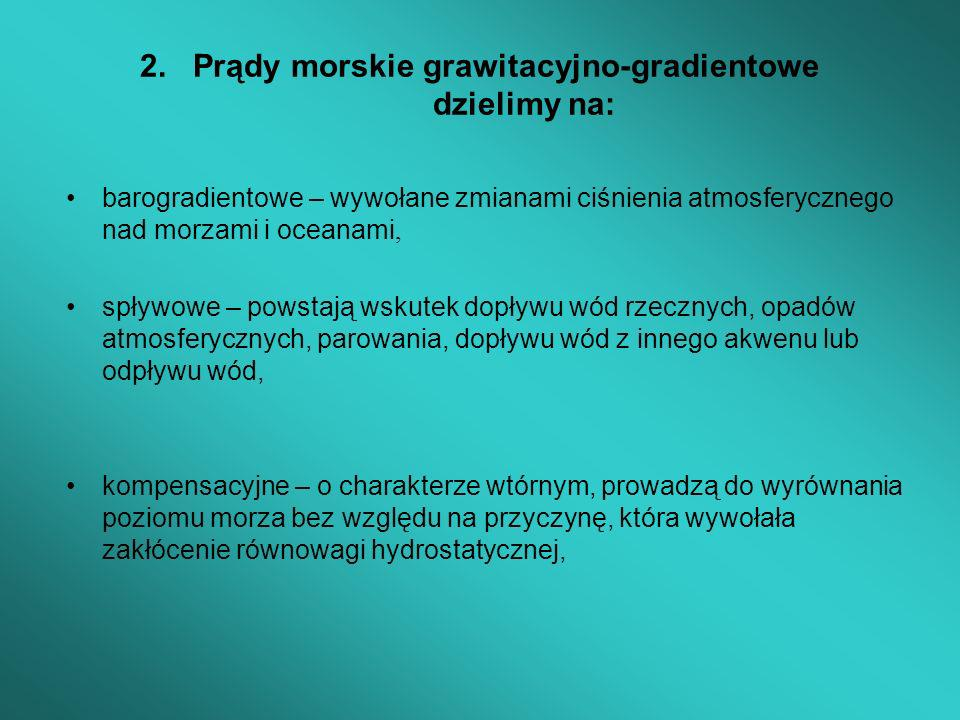 2. Prądy morskie grawitacyjno-gradientowe dzielimy na: