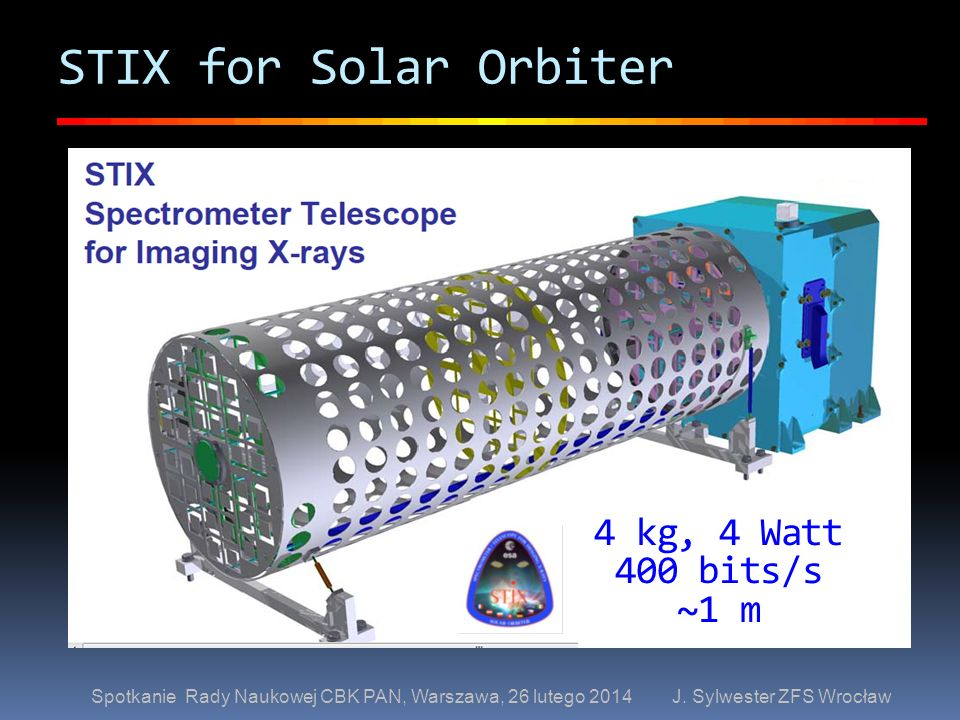 STIX for Solar Orbiter 4 kg, 4 Watt 400 bits/s ~1 m